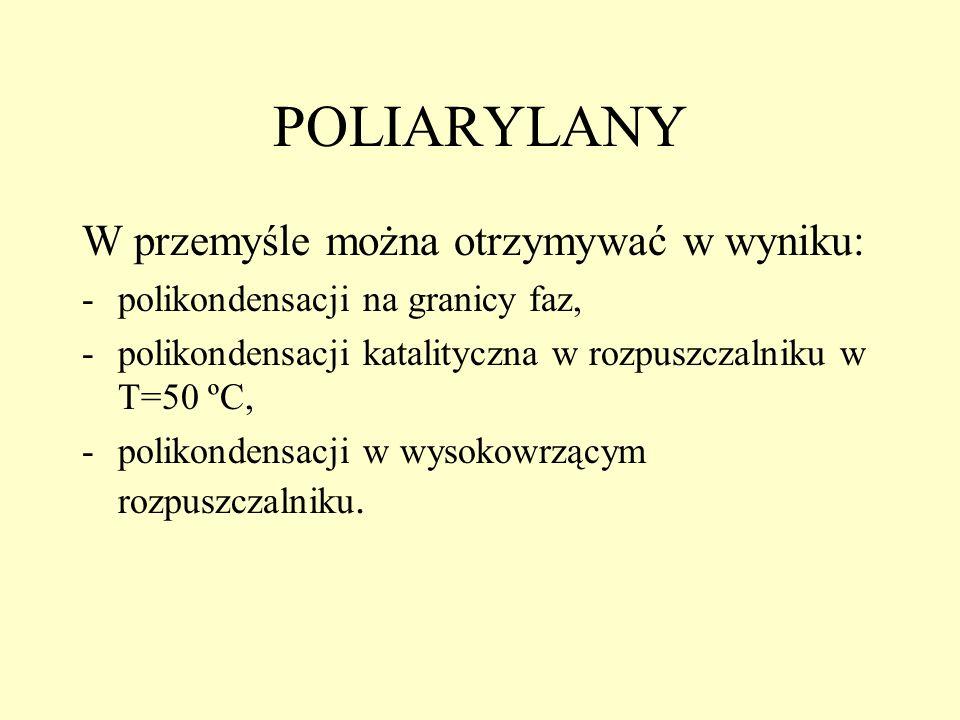 POLIARYLANY W przemyśle można otrzymywać w wyniku: -polikondensacji na granicy faz, -polikondensacji katalityczna w rozpuszczalniku w T=50 ºC, -poliko