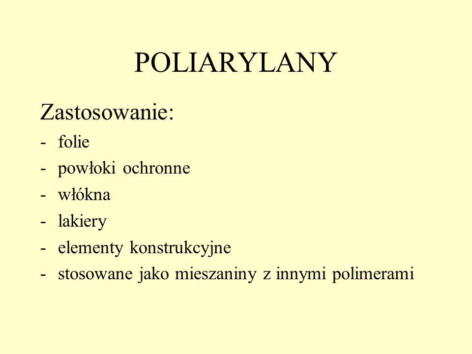 POLIARYLANY Zastosowanie: -folie -powłoki ochronne -włókna -lakiery -elementy konstrukcyjne -stosowane jako mieszaniny z innymi polimerami