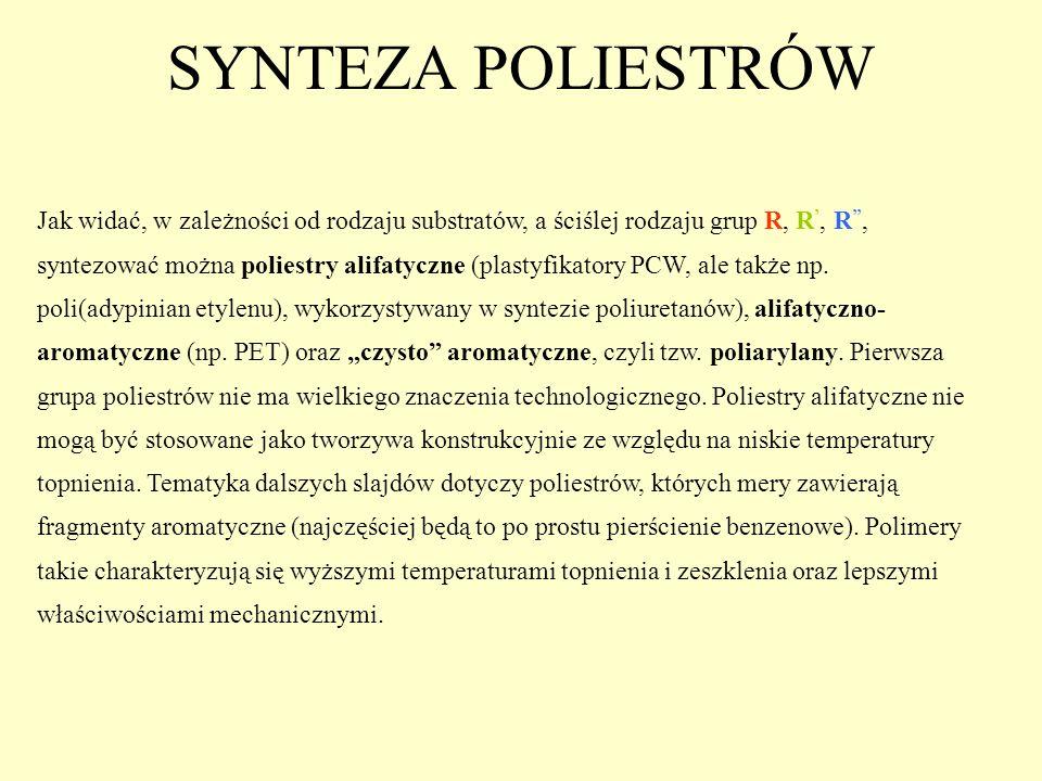 SYNTEZA POLIESTRÓW Jak widać, w zależności od rodzaju substratów, a ściślej rodzaju grup R, R, R, syntezować można poliestry alifatyczne (plastyfikato