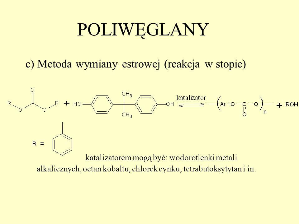 POLIWĘGLANY c) Metoda wymiany estrowej (reakcja w stopie) katalizatorem mogą być: wodorotlenki metali alkalicznych, octan kobaltu, chlorek cynku, tetr