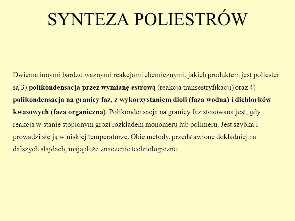 SYNTEZA POLIESTRÓW Dwiema innymi bardzo ważnymi reakcjami chemicznymi, jakich produktem jest poliester są 3) polikondensacja przez wymianę estrową (re