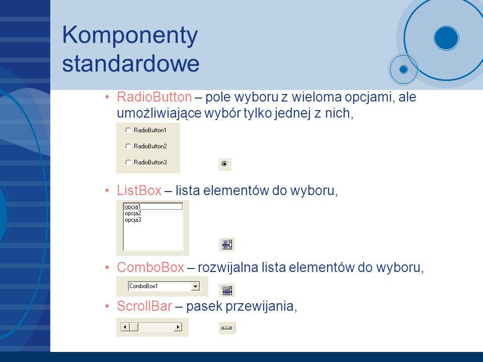 Komponenty standardowe RadioButton – pole wyboru z wieloma opcjami, ale umożliwiające wybór tylko jednej z nich, ListBox – lista elementów do wyboru,
