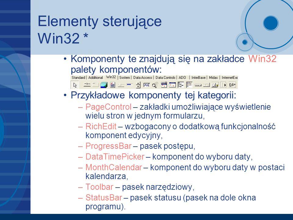 Elementy sterujące Win32 * Komponenty te znajdują się na zakładce Win32 palety komponentów: Przykładowe komponenty tej kategorii: –PageControl – zakła