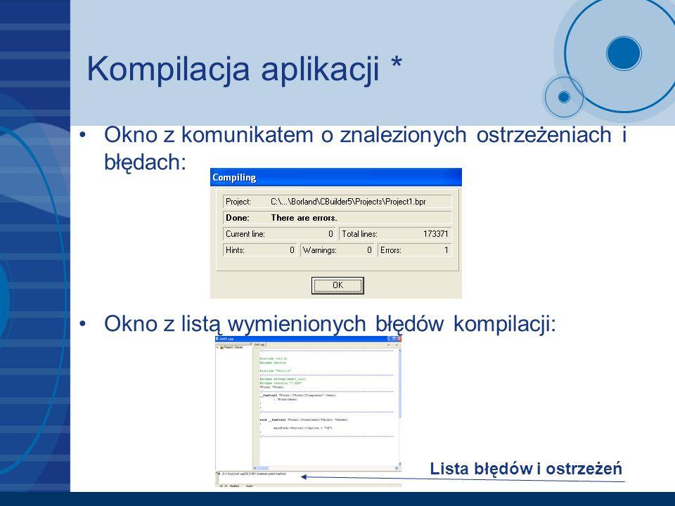 Kompilacja aplikacji * Okno z komunikatem o znalezionych ostrzeżeniach i błędach: Okno z listą wymienionych błędów kompilacji: Lista błędów i ostrzeże
