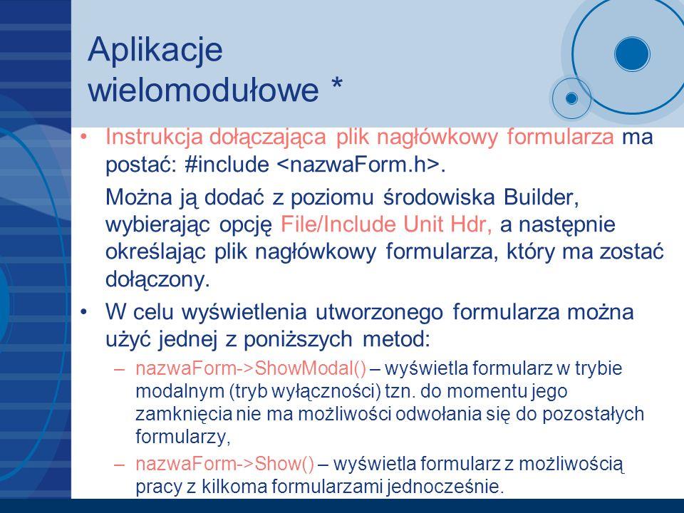 Aplikacje wielomodułowe * Instrukcja dołączająca plik nagłówkowy formularza ma postać: #include. Można ją dodać z poziomu środowiska Builder, wybieraj