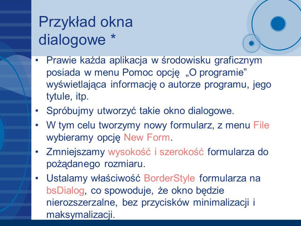 Przykład okna dialogowe * Prawie każda aplikacja w środowisku graficznym posiada w menu Pomoc opcję O programie wyświetlająca informację o autorze pro