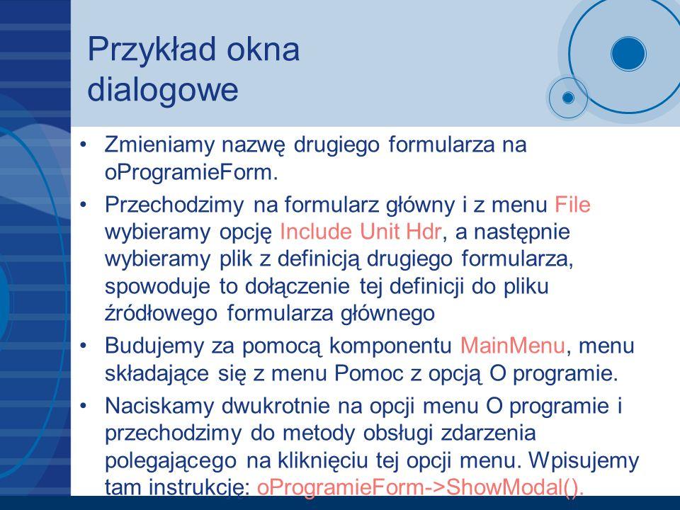 Przykład okna dialogowe Zmieniamy nazwę drugiego formularza na oProgramieForm. Przechodzimy na formularz główny i z menu File wybieramy opcję Include