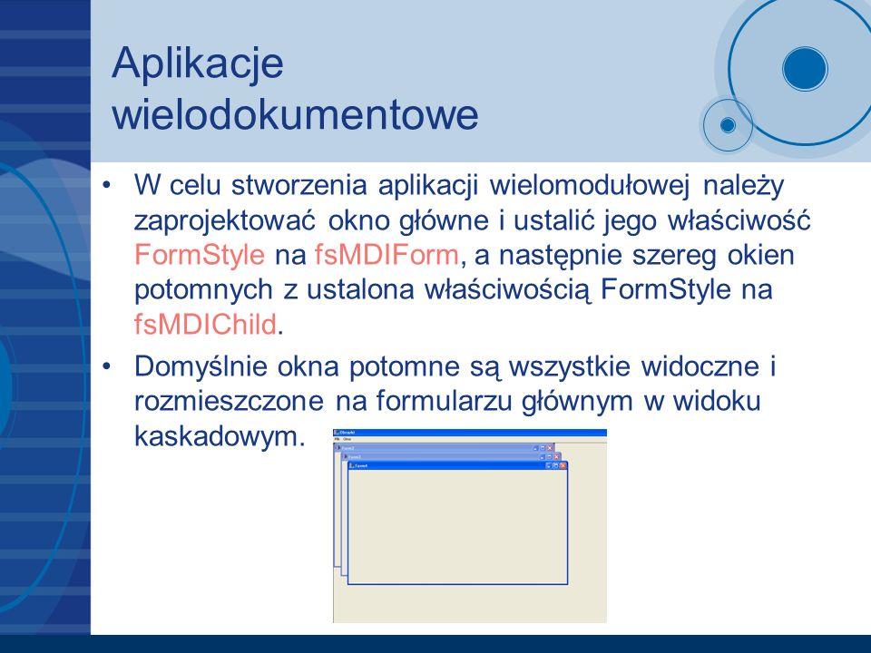 Aplikacje wielodokumentowe W celu stworzenia aplikacji wielomodułowej należy zaprojektować okno główne i ustalić jego właściwość FormStyle na fsMDIFor