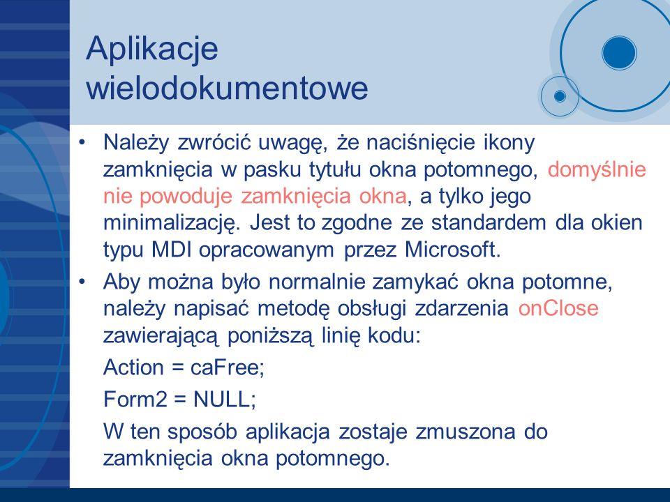 Aplikacje wielodokumentowe Należy zwrócić uwagę, że naciśnięcie ikony zamknięcia w pasku tytułu okna potomnego, domyślnie nie powoduje zamknięcia okna