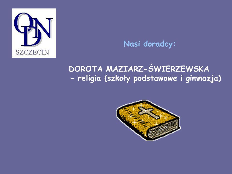 DOROTA MAZIARZ-ŚWIERZEWSKA - religia (szkoły podstawowe i gimnazja) Nasi doradcy:
