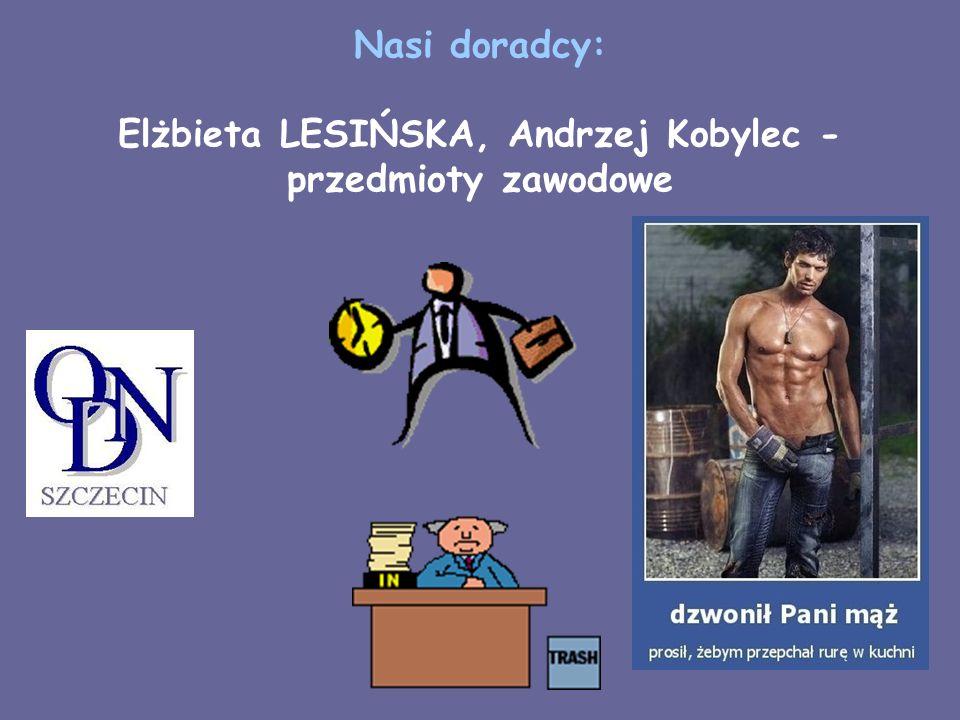 Nasi doradcy: Elżbieta LESIŃSKA, Andrzej Kobylec - przedmioty zawodowe