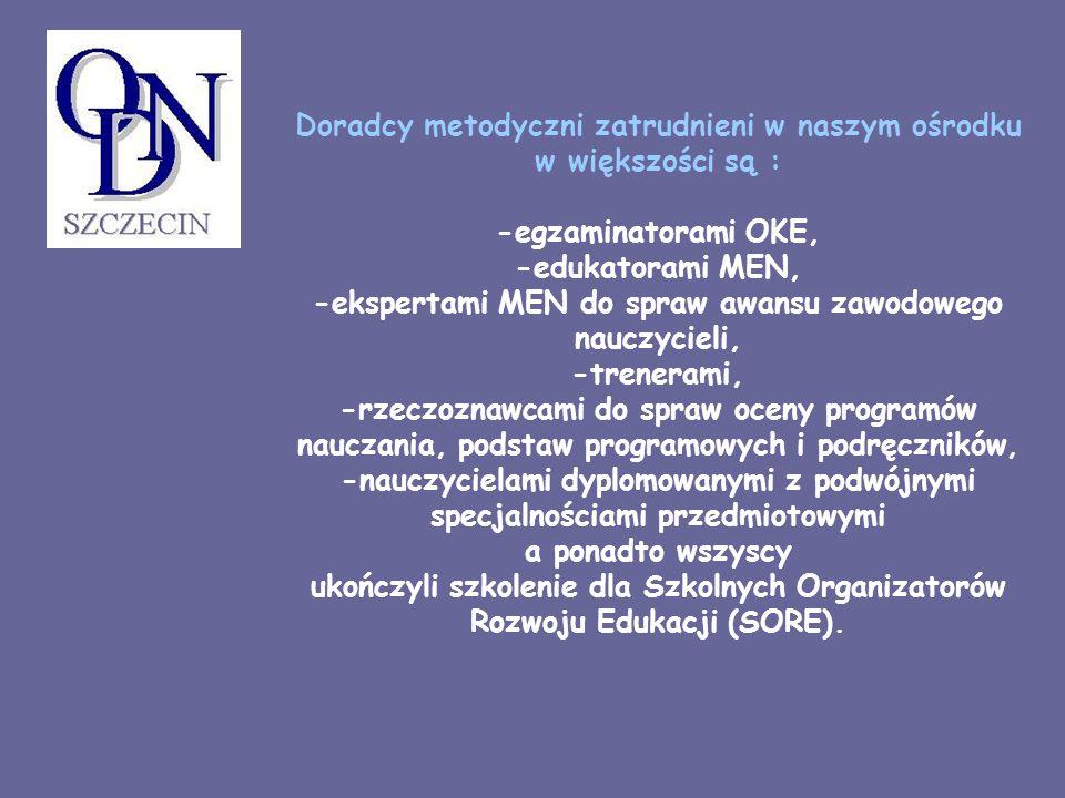 Doradcy metodyczni zatrudnieni w naszym ośrodku w większości są : -egzaminatorami OKE, -edukatorami MEN, -ekspertami MEN do spraw awansu zawodowego na