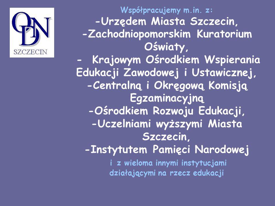Współpracujemy m.in. z: -Urzędem Miasta Szczecin, -Zachodniopomorskim Kuratorium Oświaty, - Krajowym Ośrodkiem Wspierania Edukacji Zawodowej i Ustawic