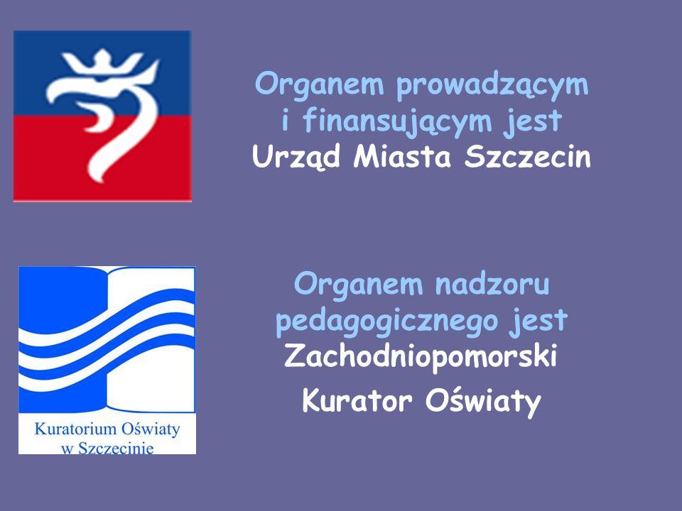Organem prowadzącym i finansującym jest Urząd Miasta Szczecin Organem nadzoru pedagogicznego jest Zachodniopomorski Kurator Oświaty