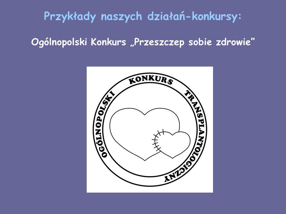 Przykłady naszych działań-konkursy: Ogólnopolski Konkurs Przeszczep sobie zdrowie