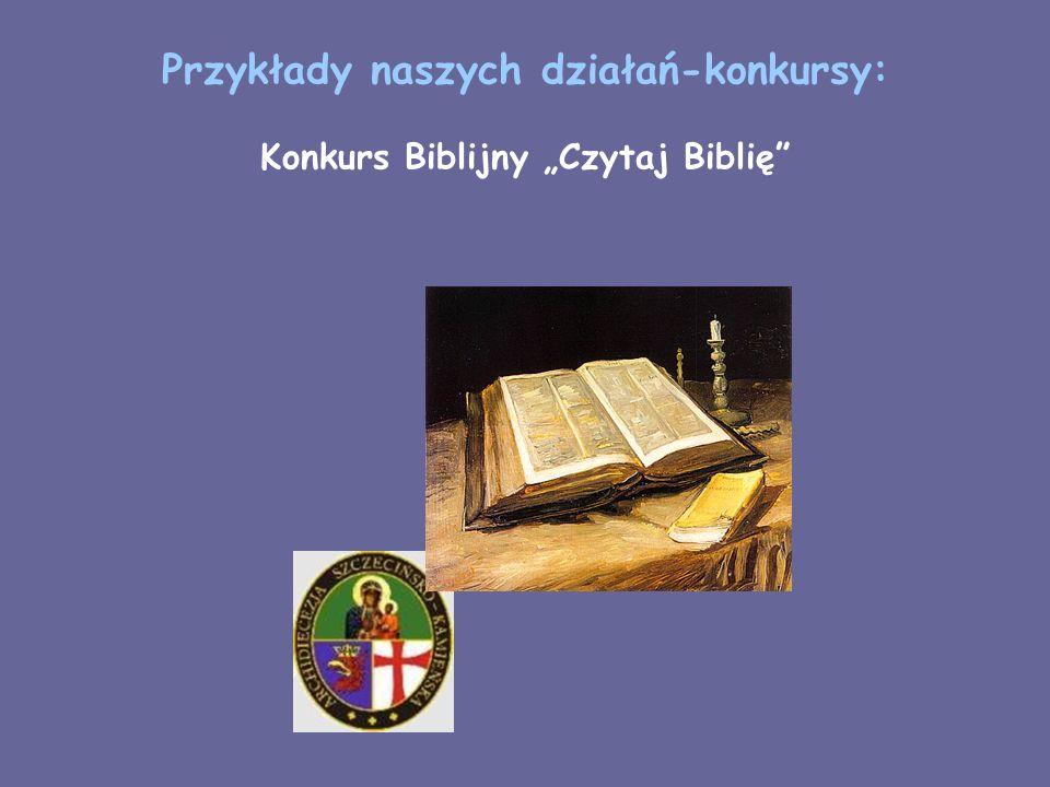 Przykłady naszych działań-konkursy: Konkurs Biblijny Czytaj Biblię