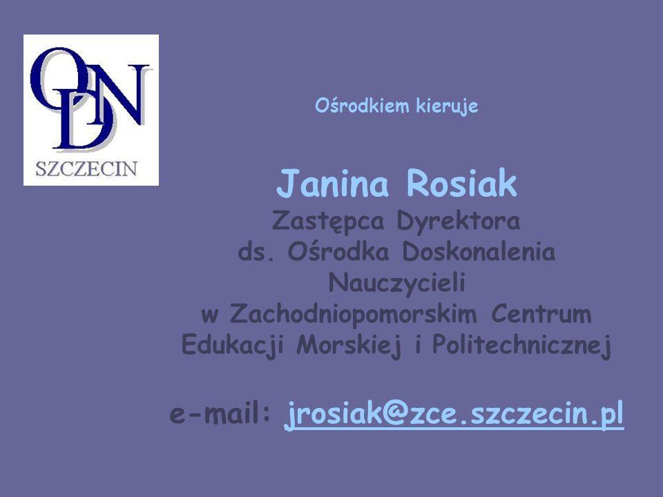 Ośrodkiem kieruje Janina Rosiak Zastępca Dyrektora ds. Ośrodka Doskonalenia Nauczycieli w Zachodniopomorskim Centrum Edukacji Morskiej i Politechniczn