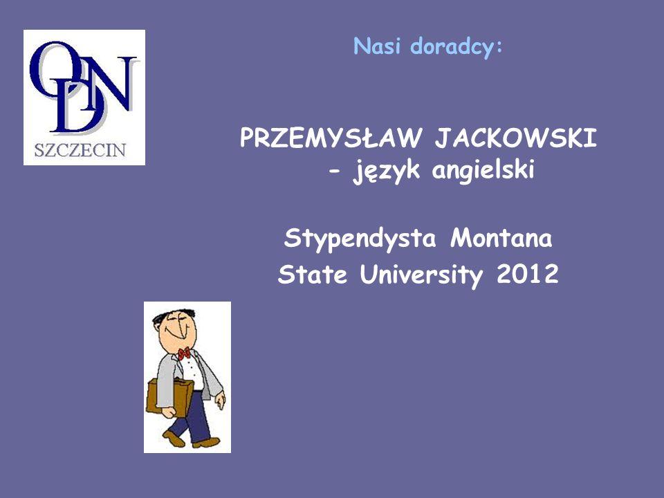 Nasi doradcy: PRZEMYSŁAW JACKOWSKI - język angielski Stypendysta Montana State University 2012