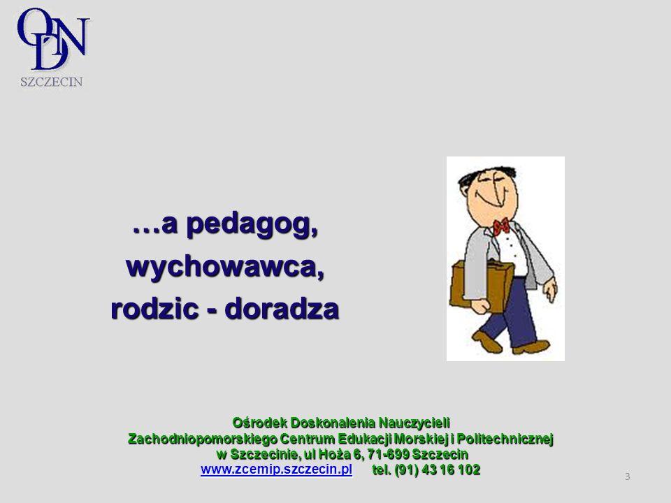 Ośrodek Doskonalenia Nauczycieli Zachodniopomorskiego Centrum Edukacji Morskiej i Politechnicznej w Szczecinie, ul Hoża 6, 71-699 Szczecin www.zcemip.szczecin.plwww.zcemip.szczecin.pl tel.