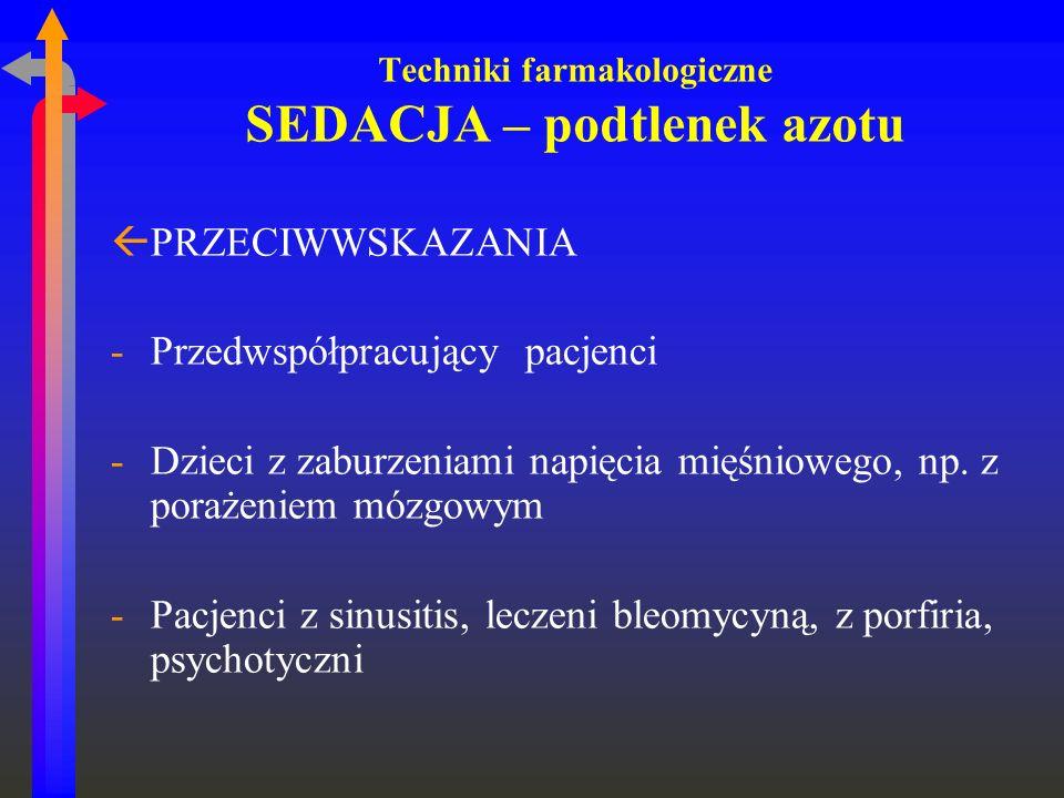 Techniki farmakologiczne SEDACJA – podtlenek azotu ßPRZECIWWSKAZANIA -Przedwspółpracujący pacjenci -Dzieci z zaburzeniami napięcia mięśniowego, np. z