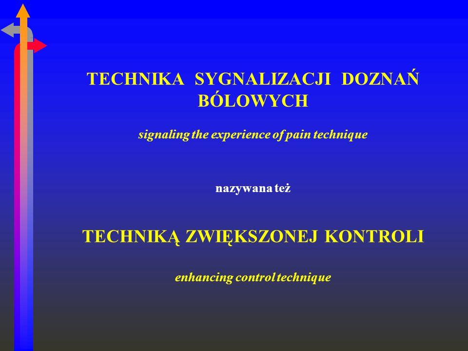 TECHNIKA SYGNALIZACJI DOZNAŃ BÓLOWYCH signaling the experience of pain technique nazywana też TECHNIKĄ ZWIĘKSZONEJ KONTROLI enhancing control techniqu