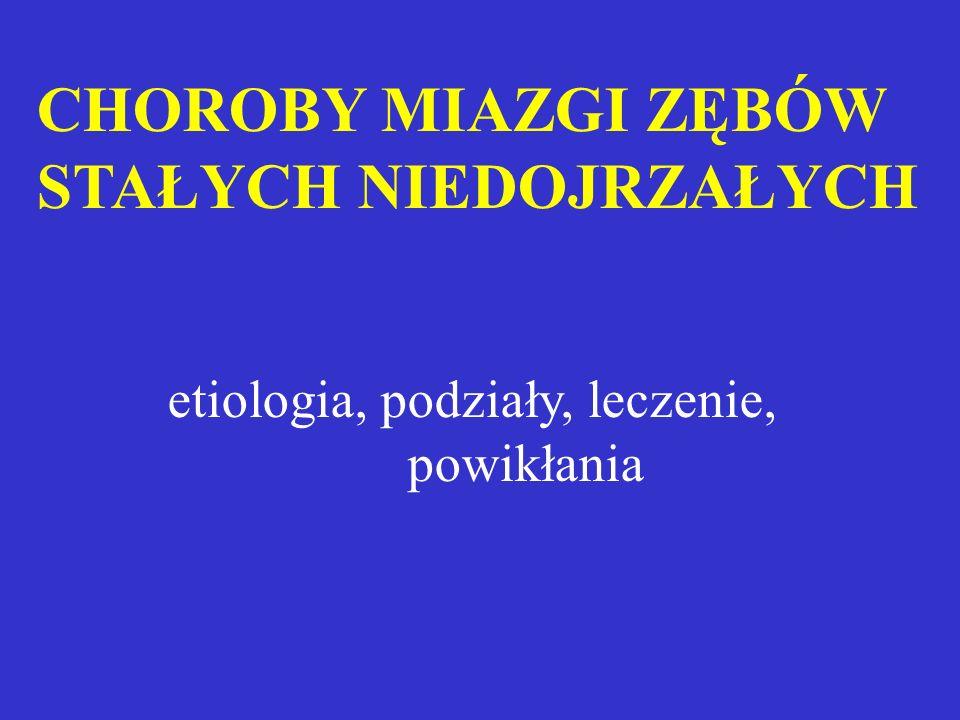 CHOROBY MIAZGI ZĘBÓW STAŁYCH NIEDOJRZAŁYCH etiologia, podziały, leczenie, powikłania