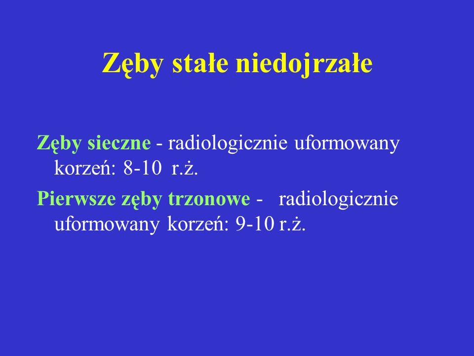 Zęby stałe niedojrzałe Zęby sieczne - radiologicznie uformowany korzeń: 8-10 r.ż.