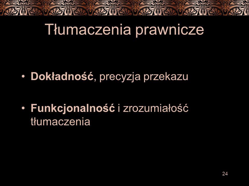 24 Tłumaczenia prawnicze Dokładność, precyzja przekazu Funkcjonalność i zrozumiałość tłumaczenia