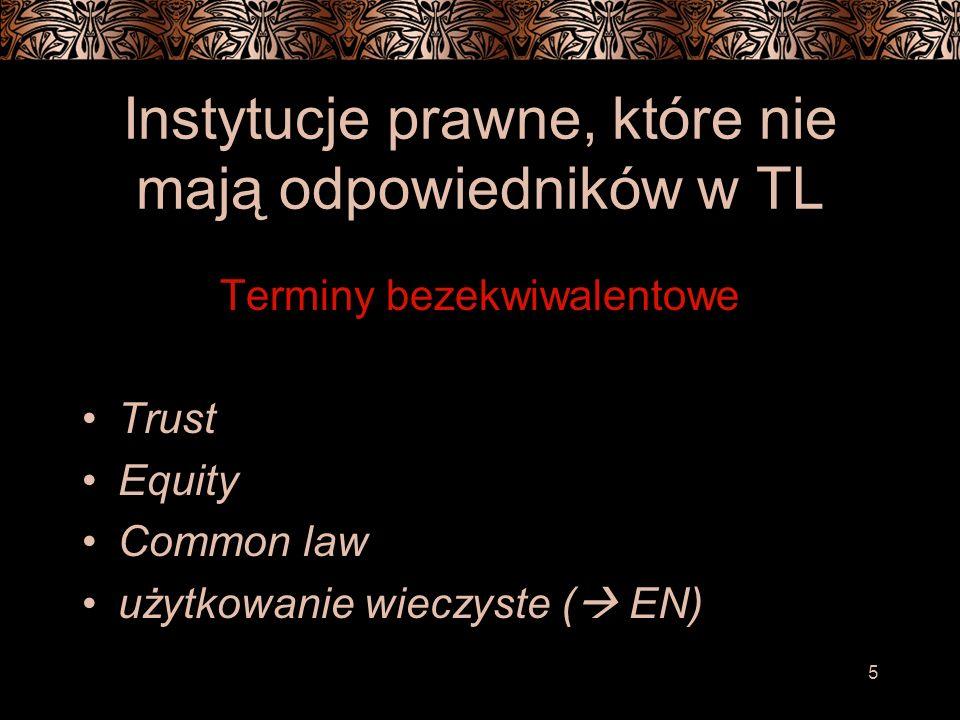 5 Instytucje prawne, które nie mają odpowiedników w TL Terminy bezekwiwalentowe Trust Equity Common law użytkowanie wieczyste ( EN)