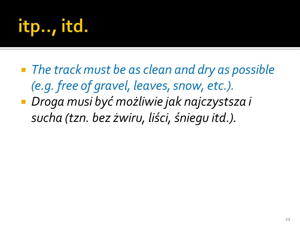 The track must be as clean and dry as possible (e.g. free of gravel, leaves, snow, etc.). Droga musi być możliwie jak najczystsza i sucha (tzn. bez żw