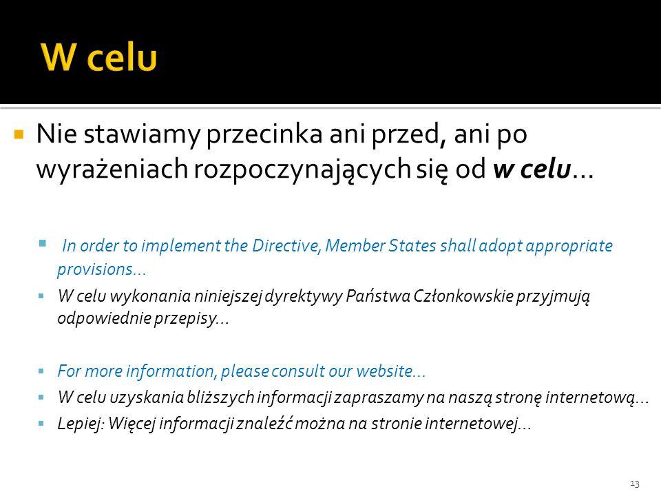 Nie stawiamy przecinka ani przed, ani po wyrażeniach rozpoczynających się od w celu… In order to implement the Directive, Member States shall adopt ap