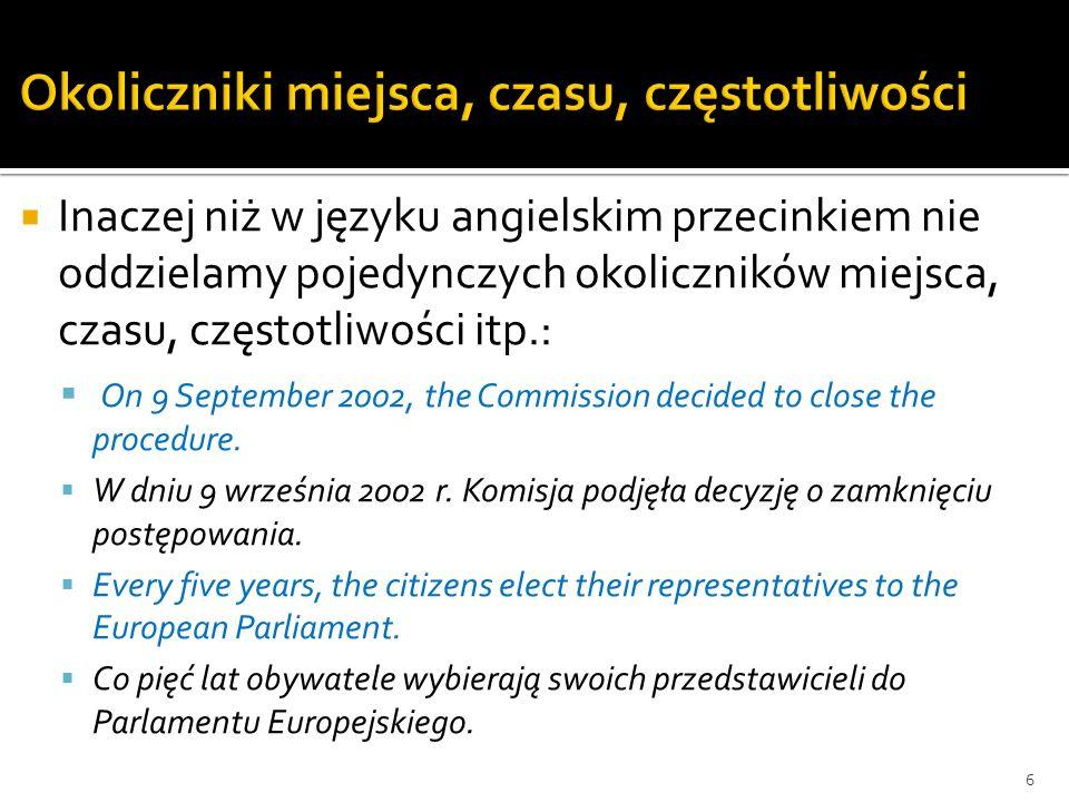 Inaczej niż w języku angielskim przecinkiem nie oddzielamy pojedynczych okoliczników miejsca, czasu, częstotliwości itp.: On 9 September 2002, the Com
