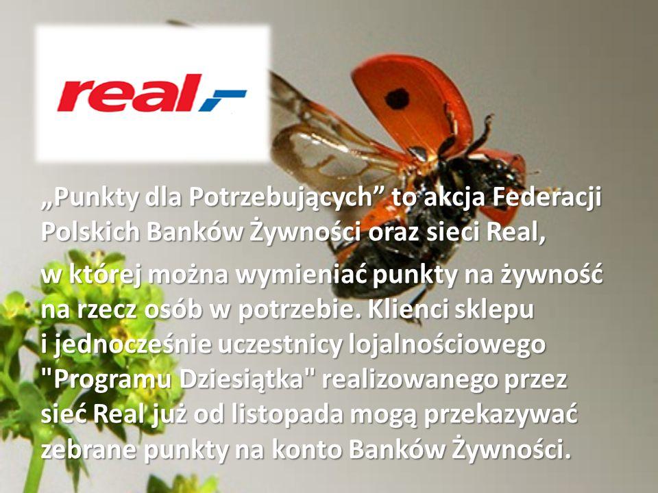 Punkty dla Potrzebujących to akcja Federacji Polskich Banków Żywności oraz sieci Real, w której można wymieniać punkty na żywność na rzecz osób w potr