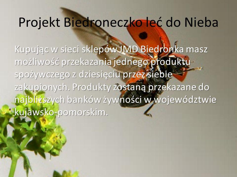 Projekt Biedroneczko leć do Nieba Kupując w sieci sklepów JMD Biedronka masz możliwość przekazania jednego produktu spożywczego z dziesięciu przez sie