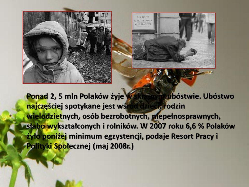 Ponad 2, 5 mln Polaków żyje w skrajnym ubóstwie. Ubóstwo najczęściej spotykane jest wśród dzieci, rodzin wielodzietnych, osób bezrobotnych, niepełnosp