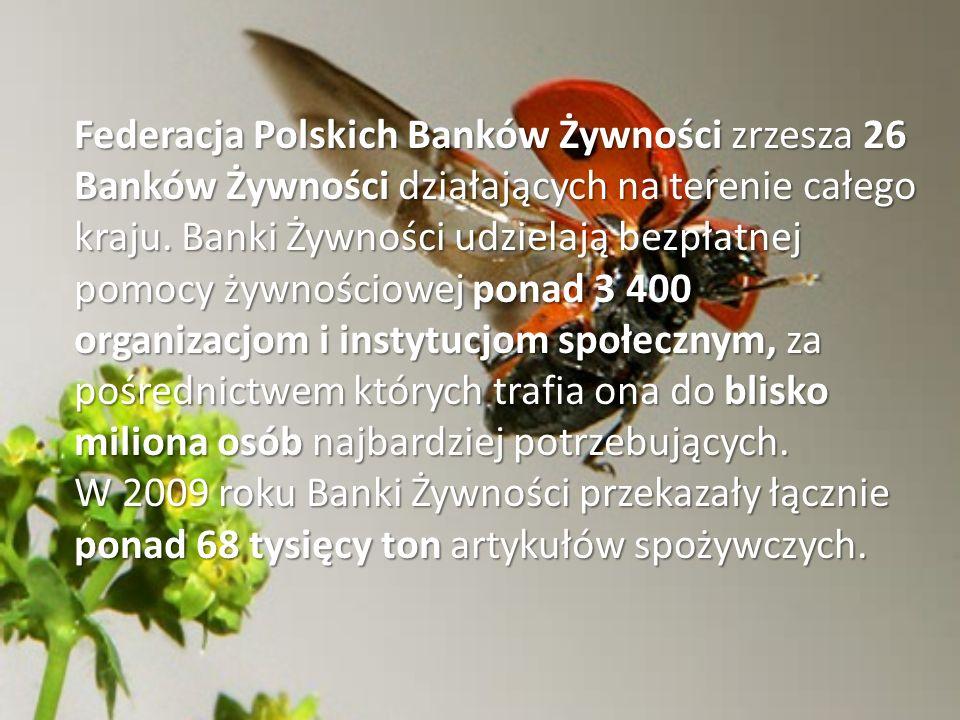 Federacja Polskich Banków Żywności zrzesza 26 Banków Żywności działających na terenie całego kraju. Banki Żywności udzielają bezpłatnej pomocy żywnośc