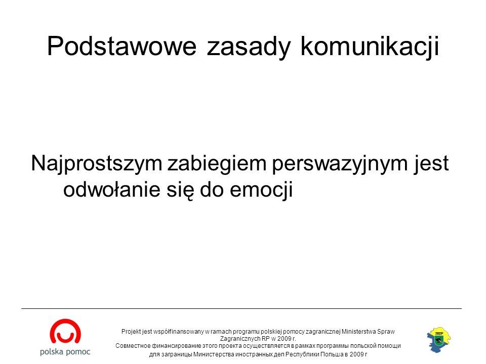 Podstawowe zasady komunikacji Najprostszym zabiegiem perswazyjnym jest odwołanie się do emocji Projekt jest współfinansowany w ramach programu polskie