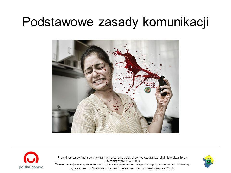 Podstawowe zasady komunikacji Projekt jest współfinansowany w ramach programu polskiej pomocy zagranicznej Ministerstwa Spraw Zagranicznych RP w 2009