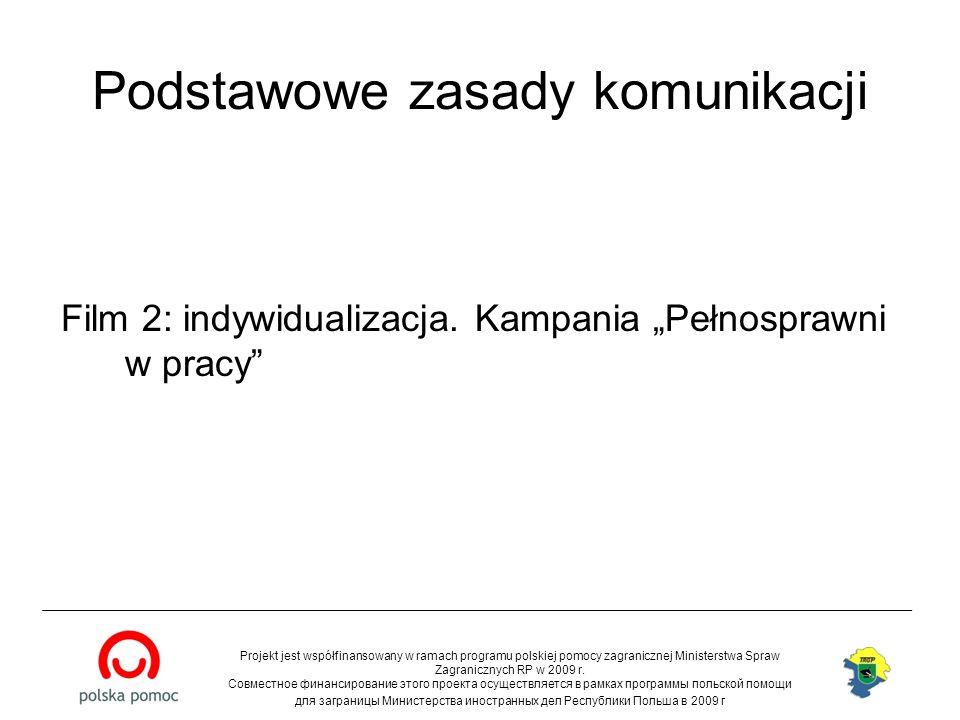 Podstawowe zasady komunikacji Film 2: indywidualizacja. Kampania Pełnosprawni w pracy Projekt jest współfinansowany w ramach programu polskiej pomocy