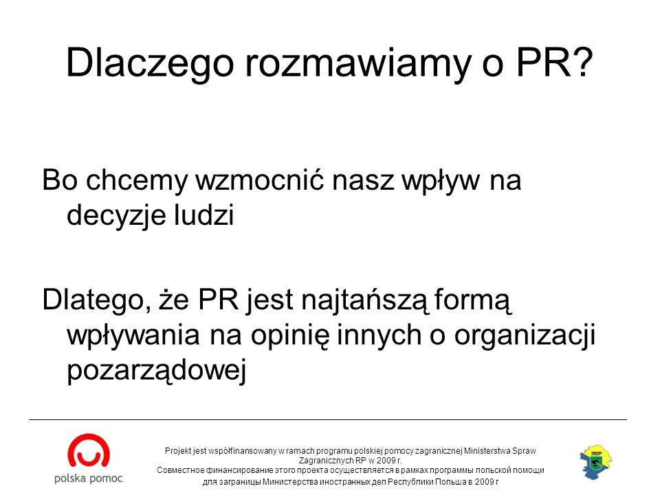 Dlaczego rozmawiamy o PR? Bo chcemy wzmocnić nasz wpływ na decyzje ludzi Dlatego, że PR jest najtańszą formą wpływania na opinię innych o organizacji