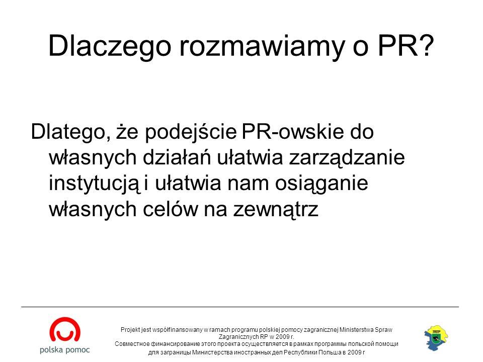Dlaczego rozmawiamy o PR? Dlatego, że podejście PR-owskie do własnych działań ułatwia zarządzanie instytucją i ułatwia nam osiąganie własnych celów na