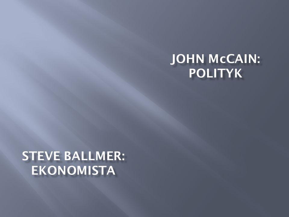 STEVE BALLMER: EKONOMISTA JOHN McCAIN: POLITYK