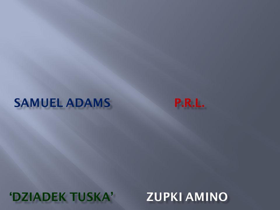 SAMUEL ADAMS P.R.L. DZIADEK TUSKA ZUPKI AMINO