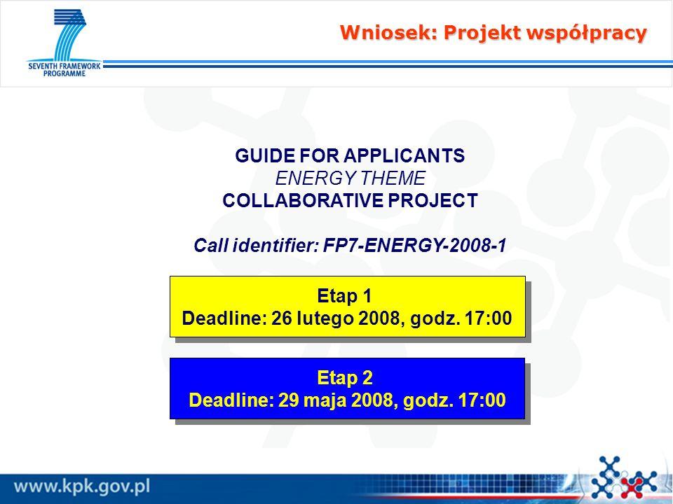 GUIDE FOR APPLICANTS ENERGY THEME COLLABORATIVE PROJECT Call identifier: FP7-ENERGY-2008-1 Etap 1 Deadline: 26 lutego 2008, godz. 17:00 Etap 1 Deadlin