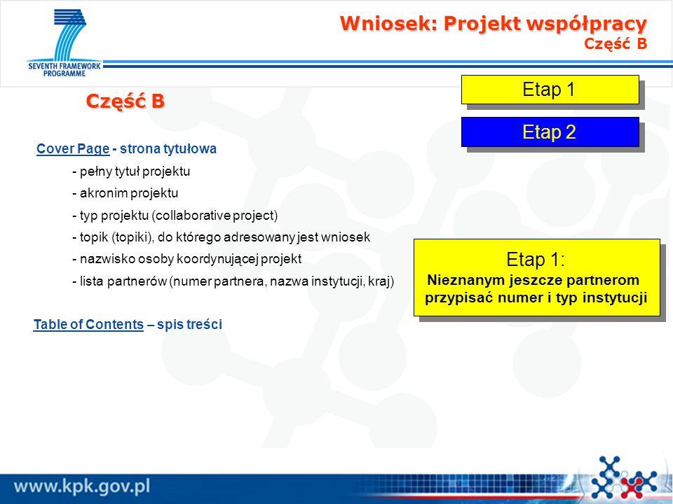 Wniosek: Projekt współpracy Wniosek: Projekt współpracy Część B Część B Cover Page - strona tytułowa - pełny tytuł projektu - akronim projektu - typ p