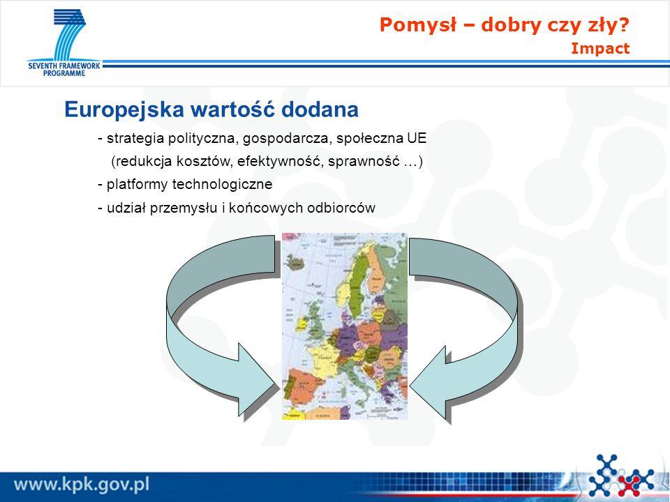 Europejska wartość dodana - strategia polityczna, gospodarcza, społeczna UE (redukcja kosztów, efektywność, sprawność …) - platformy technologiczne -