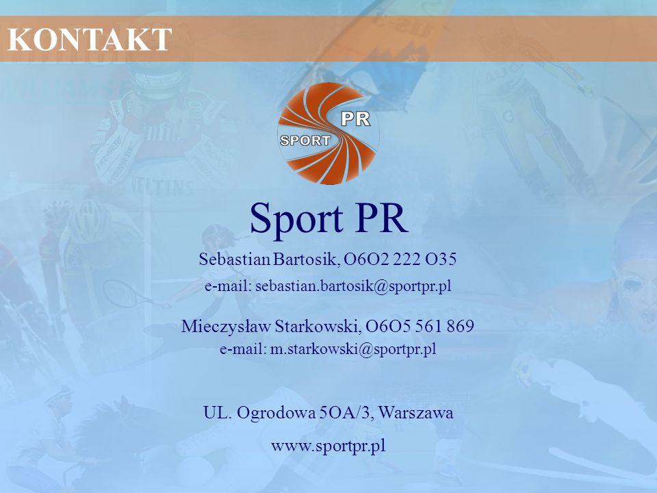 KONTAKT Sport PR Sebastian Bartosik, O6O2 222 O35 e-mail: sebastian.bartosik@sportpr.pl Mieczysław Starkowski, O6O5 561 869 e-mail: m.starkowski@sport