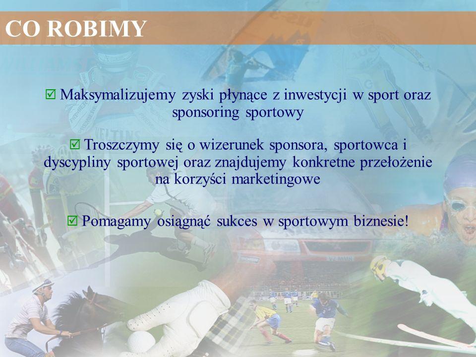 Maksymalizujemy zyski płynące z inwestycji w sport oraz sponsoring sportowy Troszczymy się o wizerunek sponsora, sportowca i dyscypliny sportowej oraz