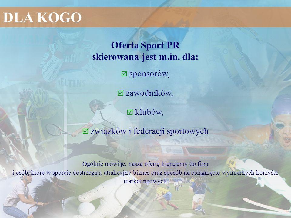 Oferta Sport PR skierowana jest m.in. dla: sponsorów, zawodników, klubów, związków i federacji sportowych Ogólnie mówiąc, naszą ofertę kierujemy do fi