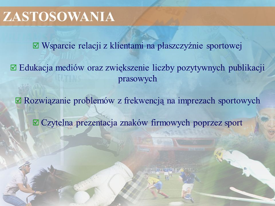 Wsparcie relacji z klientami na płaszczyźnie sportowej Edukacja mediów oraz zwiększenie liczby pozytywnych publikacji prasowych Rozwiązanie problemów